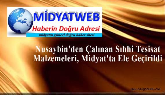 Nusaybin'den Çalınan Sıhhi Tesisat Malzemeleri, Midyat'ta Ele Geçirildi