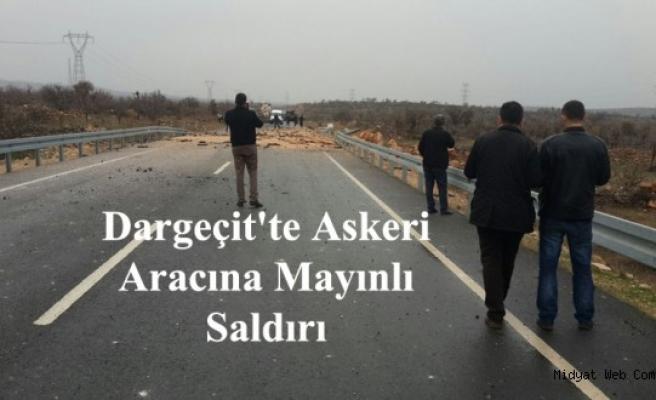 Dargeçit'te askeri aracına mayınlı saldırı