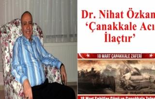 Dr. Nihat Özkan, 'Çanakkale Acı İlaçtır'